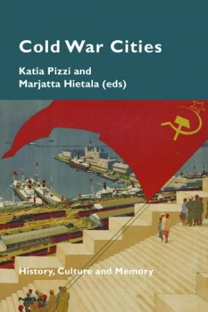 Cover: Katia Pizzi/Marjatta Hietala (Eds.): Cold War Cities. History, Culture and Memory (Bern: Peter Lang 2016)